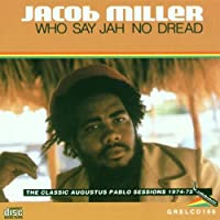 Who Say Jah No Dread: The Classic Augustus Pablo Sessions 1974-75 by Jacob Miller (2000-08-14)