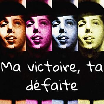 Ma Victoire, ta Défaite