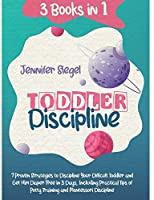 Toddler Discipline: 3 Books in 1: 7 Proven Strategies to Discipline Your Difficult Toddler and Get Him Diaper Free in 3 Days, Including Practical Tips of Potty Training and Montessori Discipline