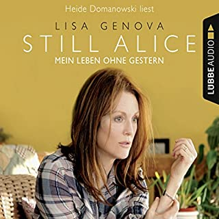 Still Alice     Mein Leben ohne Gestern              Autor:                                                                                                                                 Lisa Genova                               Sprecher:                                                                                                                                 Heide Domanowski                      Spieldauer: 10 Std. und 13 Min.     823 Bewertungen     Gesamt 4,7