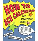 How to Ace Calculus: The Streetwise Guide (How to Ace)