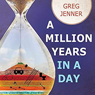 A Million Years in a Day     A Curious History of Everyday Life from the Stone Age to the Phone Age              Written by:                                                                                                                                 Greg Jenner                               Narrated by:                                                                                                                                 Matthew Lloyd Davies                      Length: 11 hrs and 25 mins     Not rated yet     Overall 0.0