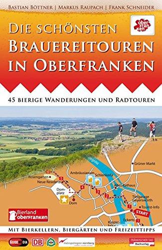 Die schönsten Brauereitouren in Oberfranken: 45 bierige Wanderungen und Radtouren mit Bierkellern, Biergärten und Freizeittipps