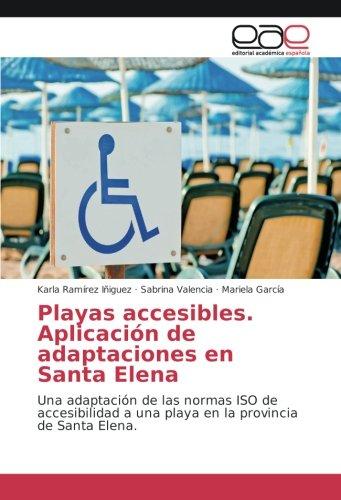 Playas accesibles. Aplicación de adaptaciones en Santa Elena: Una adaptación de las normas ISO de accesibilidad a una playa en la provincia de Santa Elena. ✅
