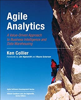 Agile Analytics: A Value-Driven Approach to Business Intelligence and Data Warehousing (Agile Software Development Series) by [Ken W. Collier]
