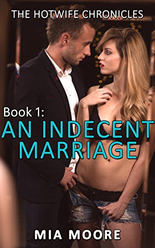 An Indecent Marriage: (First Time Hotwife Erotica) (The Hotwife Chronicles Book 1)