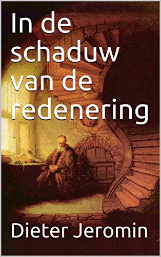 In de schaduw van de redenering (Dutch Edition)