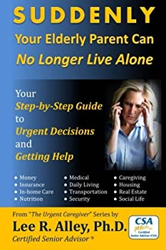 Paperback SUDDENLY Your Elderly Parent Can No Longer Live Alone!: Your Step-by-Step Guide to Urgent Decisions and Getting Help Book