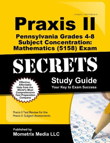 Praxis II Pennsylvania Grades 4-8 Subject Concentration: Mathematics (5158) Exam Secrets Study Guide: Praxis II Test Review for the Praxis II: Subject Assessments (Secrets (Mometrix))