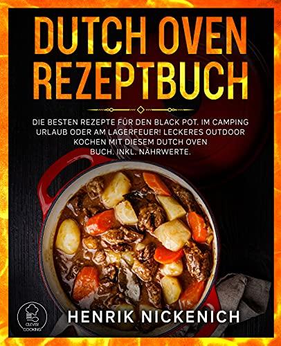 Dutch Oven Rezeptbuch: Die besten Rezepte für den Black Pot. Im Camping Urlaub oder am Lagerfeuer! Leckeres Outdoor Kochen mit diesem Dutch Oven Buch. ... (Dutch Oven Kochbuch 1) (German Edition)