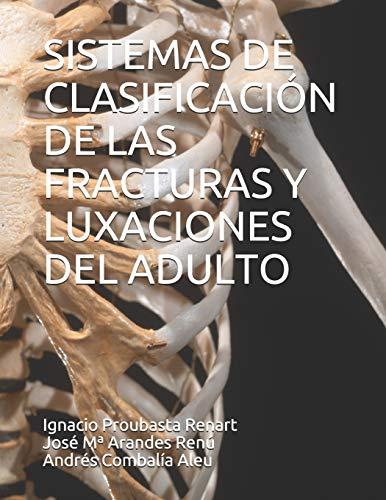 SISTEMAS DE CLASIFICACIÓN DE LAS FRACTURAS Y LUXACIONES DEL ADULTO