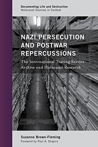 Brown-Fleming, S: Nazi Persecution and Postwar Repercussions: The International Tracing Service Archive and Holocaust Research (Documenting Life and Destruction: Holocaust Sources in Context)