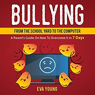 Bullying     From the Schoolyard to the Computer a Parent's Guide on How to Overcome it Within 7 Days              By:                                                                                                                                 Eva Young                               Narrated by:                                                                                                                                 Diana Hernandez                      Length: 1 hr and 25 mins     24 ratings     Overall 5.0