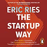 The Startup Way: How Entrepreneurial Management Transforms Culture and Drives...