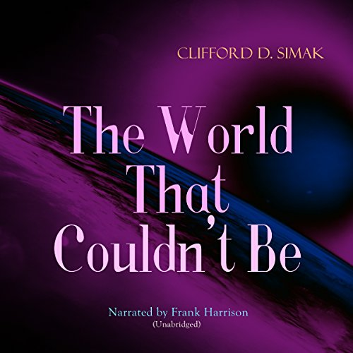 The World That Couldn't Be                   By:                                                                                                                                 Clifford D. Simak                               Narrated by:                                                                                                                                 Frank Harrison                      Length: 1 hr and 31 mins     Not rated yet     Overall 0.0