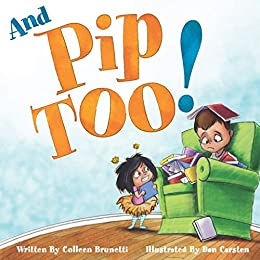 And Pip, Too!: A Very Silly Day with A Little Sibling by [Colleen Brunetti, Dan Carsten]