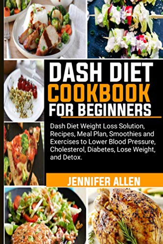 DASH DIET COOKBOOK FOR BEGINNERS: Dash Diet Weight Loss Solution, Recipes, Meal Plan, Smoothies, and