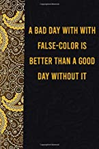 A bad day with with false-color is better than a good day without it: funny notebook for export lovers, cute journal for w...