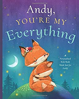 Andy, You're My Everything: A Personalized Kids Book Just for Andy! (Personalized Children's Book Gift for Baby Showers an...