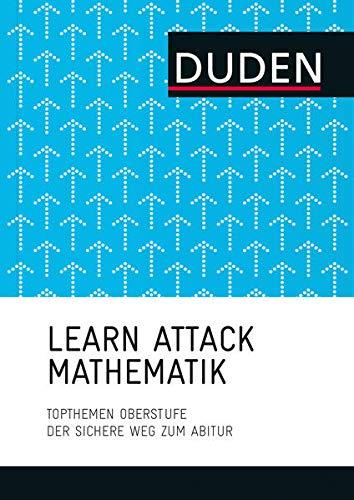 LEARN ATTACK Mathematik - Topthemen Oberstufe: Der sichere Weg zum Abitur