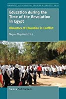 Education During the Time of the Revolution in Egypt: Dialectics of Education in Conflict (Comparative and International Education)