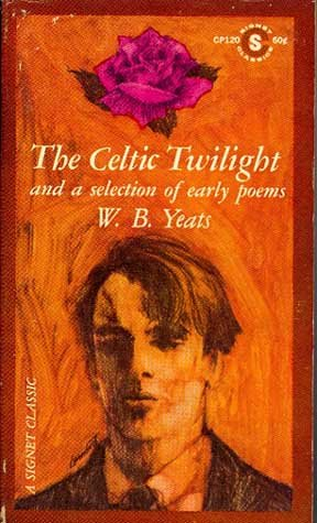 The Celtic twilight: And a selection of early poems (A Signet classic)