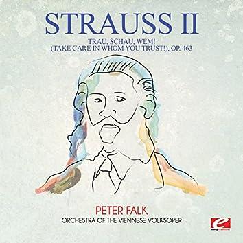 Strauss: Trau, schau, wem! (Take Care in Whom You Trust!), Op. 463 (Digitally Remastered)