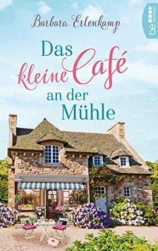 Das kleine Café an der Mühle: Roman (Café-Liebesroman zum Wohlfühlen 1)