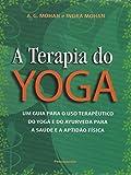 A TERAPIA DO YOGA (MOHAN, A. G. MOHAN E INDRA)