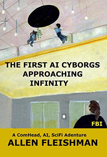 The First AI Cyborgs Approaching Infinity: ComHead 2: Counting up to Infinity (English Edition)
