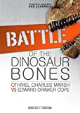 Battle of the Dinosaur Bones: Othniel Charles Marsh vs Edward Drinker Cope (Scientific Rivalries and Scandals)