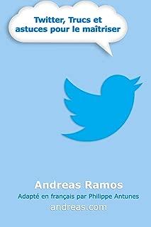 Twitter, Trucs et astuces pour le maîtriser: Comment vraiment utiliser Twitter