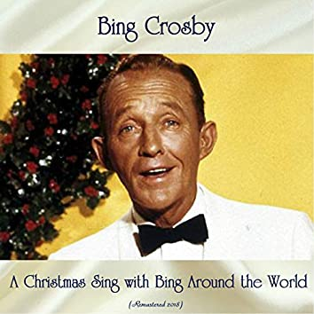 A Christmas Sing with Bing Around the World (Remastered 2018)