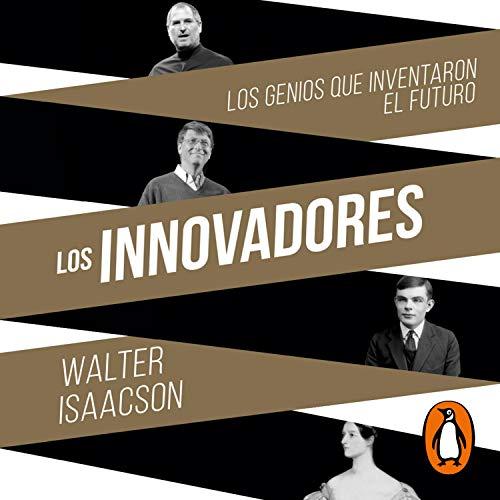 Couverture de Los innovadores: Los genios que inventaron el futuro [The Innovators: The Geniuses Who Invented the Future]