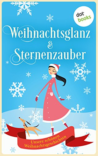 Weihnachtsglanz & Sternenzauber: Unsere schönsten Weihnachtsgeschichten