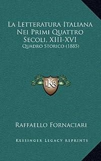 La Letteratura Italiana Nei Primi Quattro Secoli, XIII-XVI: Quadro Storico (1885)