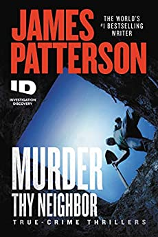Murder Thy Neighbor (ID True Crime Book 4) by [James Patterson]