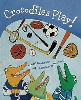 Crocodiles Play! by Robert Heidbreder (2009-03-01)