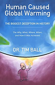Human Caused Global Warming by [Tim Ball PhD]