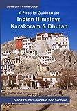 A Pictorial Guide to the Indian Himalaya, Karakoram and Bhutan: Hindu Kush, Bamiyan, K2, Kashmir, Ladakh, Himachal, Spiti, Darjeeling, Sikkim (Sian and Bob Pictorial Guides)