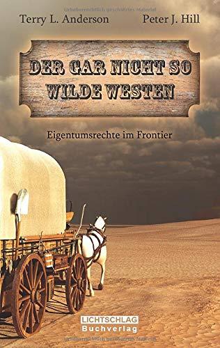Der gar nicht so Wilde Westen: Eigentumsrechte im Frontier