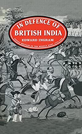 In Defence of British India: Great Britain in the Middle East, 1775-1842: Great Britain in the Middle East, 1774-1842