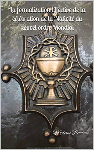 La formalisation Effective de la célébration de la Nativité du nouvel ordre Mondial (French Edition)