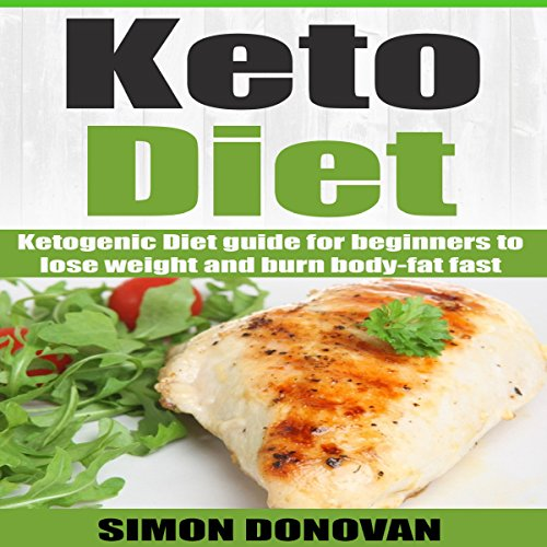 Keto Diet: Ketogenic Diet Guide for Beginners to Lose Weight and Burn Body-Fat Fast cover art