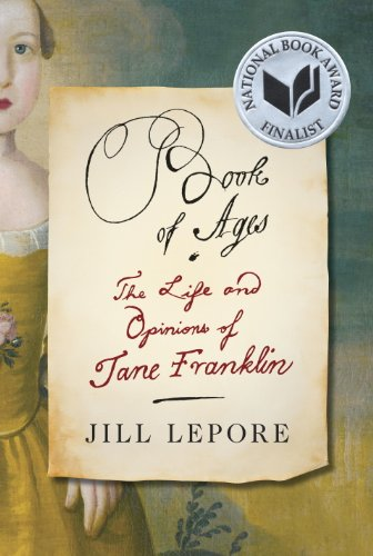 Book of Ages: The Life and Opinions of Jane Franklin by [Jill Lepore]