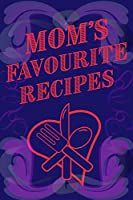 Mom's Favourite Recipes Blank Lined Pages 6 x 9