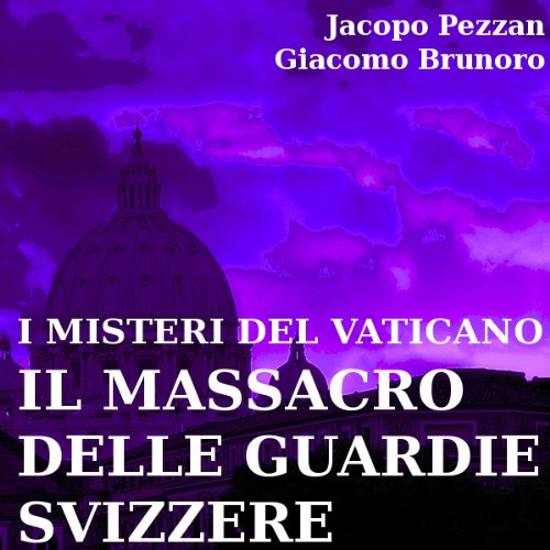 I Misteri del Vaticano: Il Massacro delle Guardie Svizzere [The Mysteries of the Vatican: the Massacre of the Swiss Guards] audiobook cover art