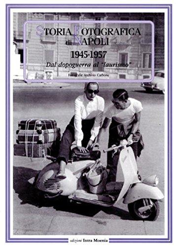 Storia fotografica di Napoli (1945-1957). Dal dopoguerra al «laurismo». Ediz. illustrata