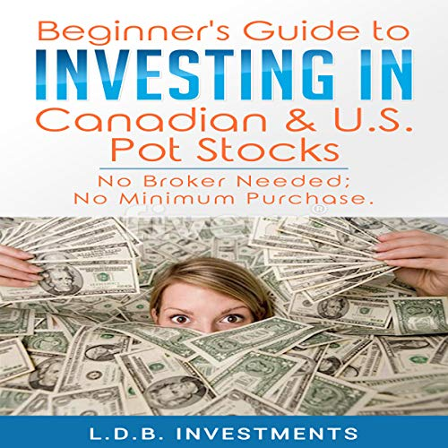 Beginner's Guide to Investing in Canadian & US Pot Stocks: No Brokers  Needed