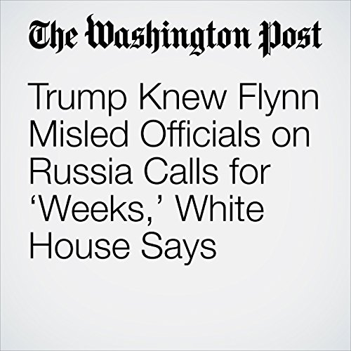 Trump Knew Flynn Misled Officials on Russia Calls for 'Weeks,' White House Says copertina